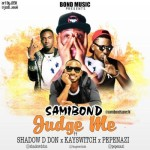 "Samibond – ""Judge Me"" f. Kayswitch, Shadow D Don & Pepenazi"