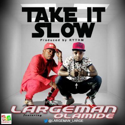Largeman - Take It Slow ft. Olamide-ART