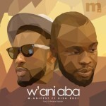 M.anifest – W'ani Aba ft. Bisa Kdei (Prod. By Kwame Yeboah)