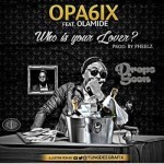 "Opa6ix – ""Who Is Your Lover?"" ft. Olamide"