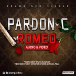 "VIDEO: Pardon C – ""Romeo"""