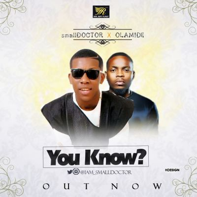 """Small Doctor ft Olamide - """"You Know"""""""