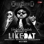 "WizzyPro – ""Like Dat"" ft. Banky W x Cynthia Morgan"
