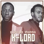 "X-Lord – ""Princess Shaba"" (Prod by GospelOnDeBeatz)"