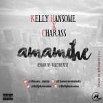 "Charass & Kelly Hansome – ""Amamihe"""