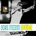 "Shatta Wale – ""Some friends Dem"""