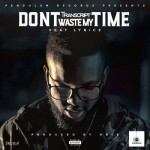 "VIDEO: Transcript – ""Don't Waste My Time"" ft. Lyricz"