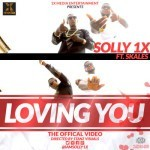 "VIDEO: Solly 1x – ""Loving You"" ft. Skales"