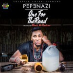 "Pepenazi – ""One For The Road"" (Prod. By Pheelz)"