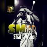 """Shatta Wale – """"SM Gad"""" (Prod. By Shatta Wale)"""