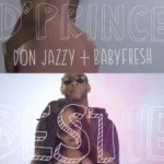 "VIDEO: D'Prince, Don Jazzy & Baby Fresh – ""Bestie"""