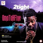 "2tight – ""Omo Toh Fine"""