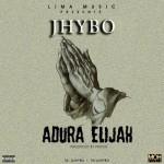 """Jhybo – """"Adura Elijah"""""""