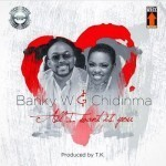 "Banky W & Chidinma – ""All I Want Is You"""