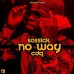 "Sossick – ""No Way"" ft. CDQ"