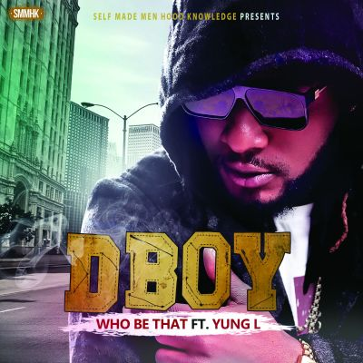 D'Boy - Who Be That ft. Yung L-ART