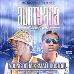 "Young Ocha – ""Aunty Ana"" ft. Small Doctor"