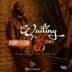 """Jerry Flow – """"Waiting For You"""" (Prod. By Nyasha)"""