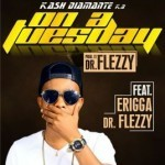 "Kash Diamante – ""On A Tuesday"" ft. Erigga, Dr Flezzy"