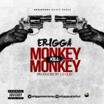 "Erigga – ""Monkey Kill Monkey"""