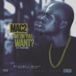 "Mac2 – ""Wetin You Want?"" ft. Dammy Krane"
