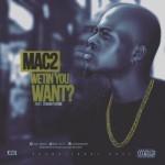 """Mac2 – """"Wetin You Want?"""" ft. Dammy Krane"""