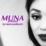 "Muna – ""Muna"" (Prod by BankyOnDBeatz)"