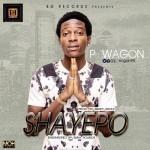 """P Wagon – """"Shayepo"""" (Prod by Mikky Shols)"""