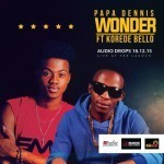 "Papa Dennis – ""Wonder"" ft. Korede Bello"