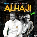 "Sani Danja – ""Alhaji"" (Remix) ft. Joe El"