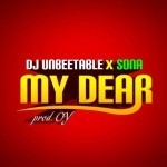 "Sona & DJ Unbeetable – ""My Dear"" (Prod. By O.Y)"