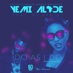 "PREMIERE: Yemi Alade – ""Do As I Do"" ft. DJ Arafat (Prod by Selebobo)"