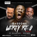 "Base One – ""Werey Re O"" (Remix) ft. Olamide & Phyno"
