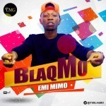 """Blaq Mo – """"Emi Mimo"""""""