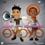 "Danny S – ""Oyoyo"" ft. Small Doctor"