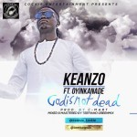 "Keanzo  – ""God Is Not Dead""  ft. Oyinkansade (Prod. By C-mart)"