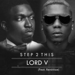 "Lord V – ""Step 2 This"" ft. Reminisce"