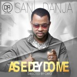 "VIDEO: Sani Danja – ""As E Dey Do me"""
