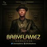 """Baby Flamez – """"Hang Over"""""""