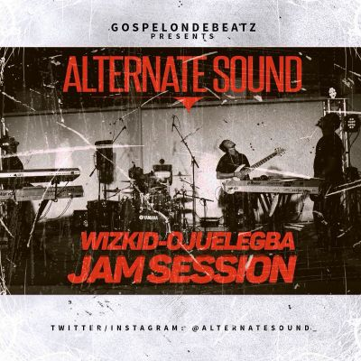 GospelOnDeBeatz x Alternate Sound x Wizkid - Ojuelegba (ART)