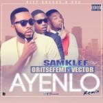 "Samklef – ""Ayenlo"" (Remix)  ft. Vector & Oritsefemi"