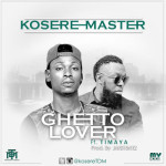 "Kosere Master – ""Ghetto Lover"" ft. Timaya"
