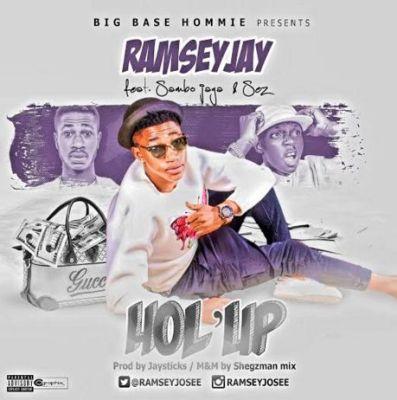 Ramseyjay - Hol'Up feat Sambo Jaga & Sez