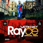 "VIDEO: Rayce – ""Wetin Dey"""