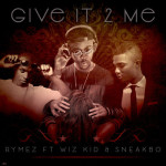 "Rymez – ""Give It 2 Me"" ft. Wizkid, Sneakbo"