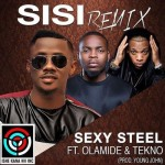 "Sexy Steel – ""Sisi"" (Remix) ft. Tekno & Olamide"