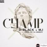 """D-Black – """"Champ"""" ft. M.I (Prod. By DJ Breezy)"""