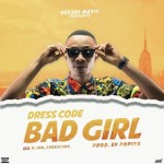 "Dress Code – ""Bad Girl"" (Prod. By Popito)"