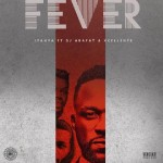 "OFFICIAL VERSION: Iyanya – ""Fever"" ft. DJ Arafat & Xcellente"