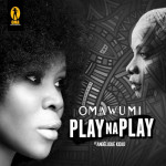 "VIDEO: Omawumi – ""Play Na Play"" ft. Angelique Kidjo"